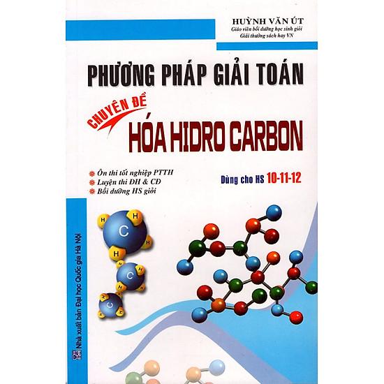 Phương Pháp Giải Toán Chuyên Đề Hóa Hidro Carbon (Dùng Cho Học Sinh Lớp 10-11-12)