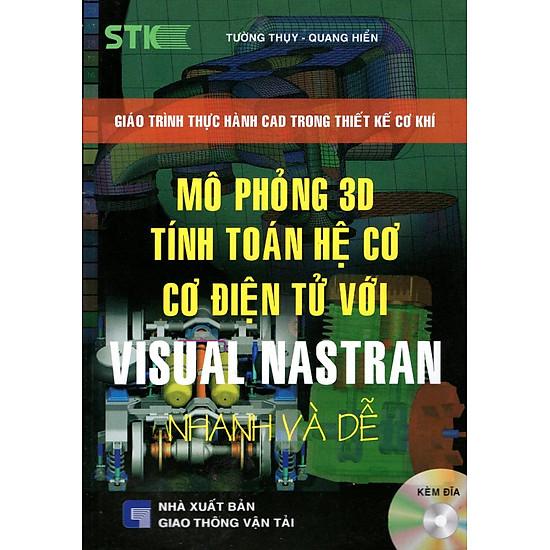 Mô Phỏng 3D Tính Toán Hệ Cơ Cơ Điện Tử Với Visual Nastran (Kèm CD)