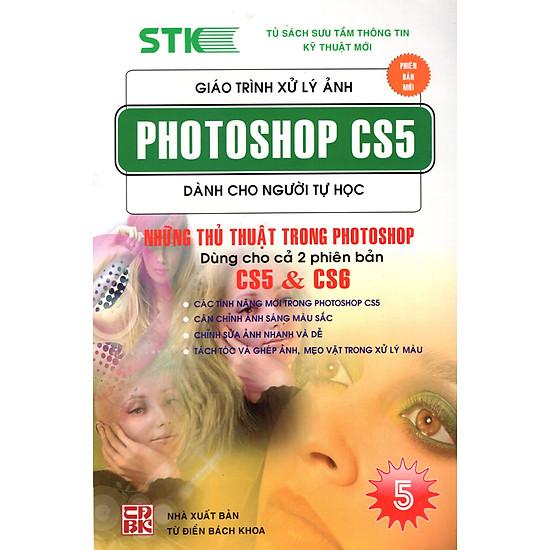 Giáo Trình Xử Lý Ảnh Photoshop CS5 Dành Cho Người Tự Học (Tập 5) – Những Thủ Thuật Dùng Trong Photoshop Dùng Cho 2 Phiên Bản CS5 & CS6