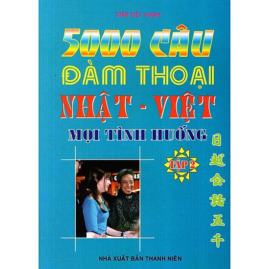 5000 Câu Đàm Thoại Nhật – Việt Mọi Tình Huống (Tập 2)