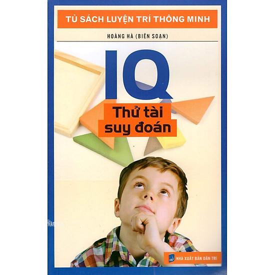 Tủ Sách Luyện Trí Thông Minh - IQ Thử Tài Suy Đoán