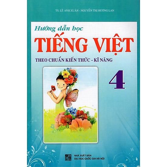 Hướng Dẫn Học Tiếng Việt Lớp 4 (Theo Chuẩn Kiến Thức – Kĩ Năng)