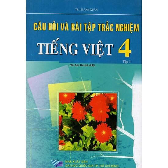 Câu Hỏi Và Bài Tập Trắc Nghiệm Tiếng Việt Lớp 4 (Tập 1)