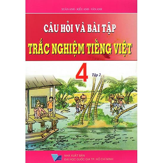 Câu Hỏi Và Bài Tập Trắc Nghiệm Tiếng Việt Lớp 4 (Tập 2)