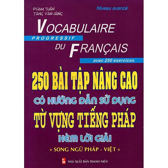 [Download Sách] 250 Bài Tập Nâng Cao Có Hướng Dẫn Sử Dụng Từ Vựng Tiếng Pháp