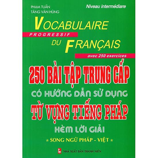 250 Bài Tập Trung Cấp Có Hướng Dẫn Sử Dụng Từ Vựng Tiếng Pháp