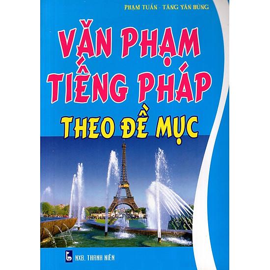 [Download Sách] Văn Phạm Tiếng Pháp Theo Đề Mục