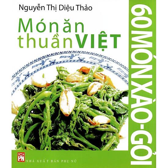 Món Ăn Thuần Việt – 60 Món Xào – Gỏi