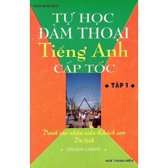 Tự Học Đàm Thoại Tiếng Anh Cấp Tốc (Dành Cho Nhân Viên Khách Sạn, Du Lịch) (Tập 1) – Sách Bỏ Túi