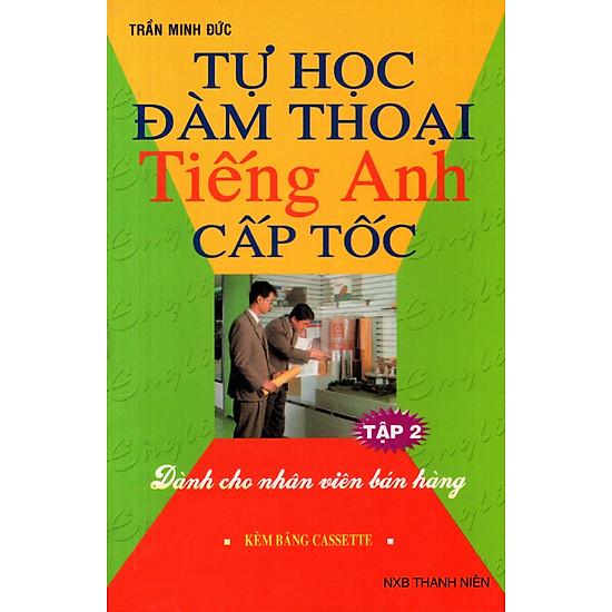 Tự Học Đàm Thoại Tiếng Anh Cấp Tốc (Dành Cho Nhân Viên Bán Hàng) (Tập 2) – Sách Bỏ Túi