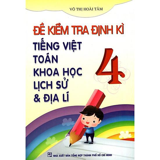 Đề Kiểm Tra Định Kì Tiếng Việt, Toán, Khoa Học, Lịch Sử & Địa Lí Lớp 4