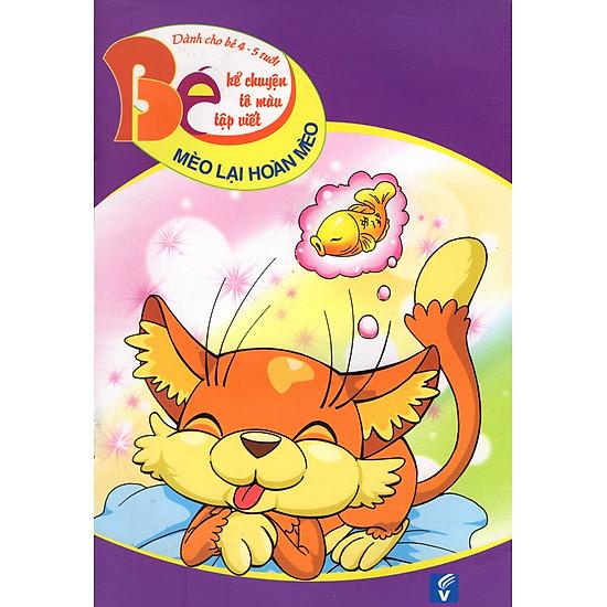 Bé Kể Chuyện Tô Màu Tập Viết (Dành Cho Bé 4 – 5 Tuổi) – Mèo Lại Hoàn Mèo