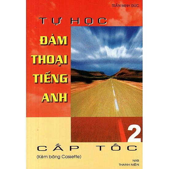 Tự Học Đàm Thoại Tiếng Anh Cấp Tốc (Tập 2) - Sách Bỏ Túi