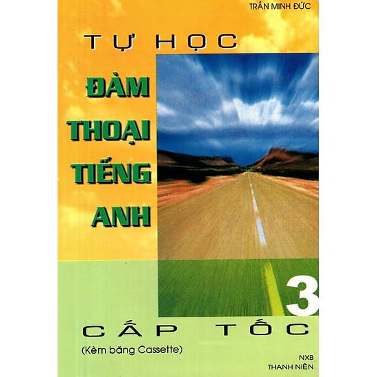 Tự Học Đàm Thoại Tiếng Anh Cấp Tốc (Tập 3) – Sách Bỏ Túi