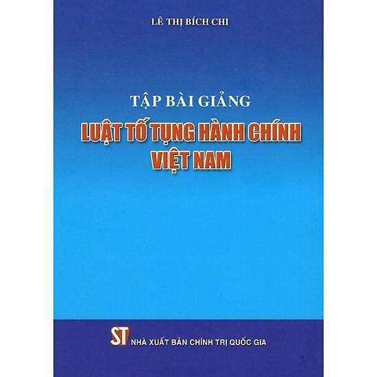 [Download Sách] Tập Bài Giảng Luật Tố Tụng Hành Chính Việt Nam