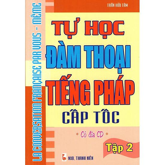 Tự Học Đàm Thoại Tiếng Pháp Cấp Tốc (Tập 2) – Sách Bỏ Túi