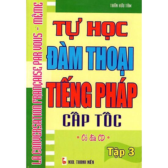 Tự Học Đàm Thoại Tiếng Pháp Cấp Tốc (Tập 3) – Sách Bỏ Túi