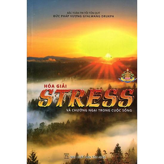 Hóa Giải Stress Và Chướng Ngại Trong Cuộc Sống