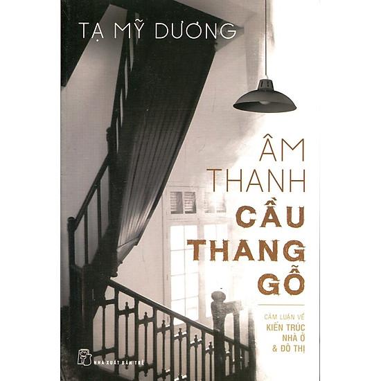 Âm Thanh Cầu Thang Gỗ (Cảm Luận Kiến Trúc Nhà Ở & Đô Thị)