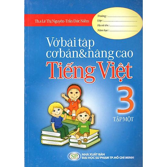 Vở Bài Tập Cơ Bản & Nâng Cao Tiếng Việt Lớp 3 (Tập 1)