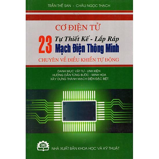 Cơ Điện Tử – Tự Thiết Kế – Lắp Ráp 23 Mạch Điện Thông Minh  Chuyên Về Điều Khiển Tự Động