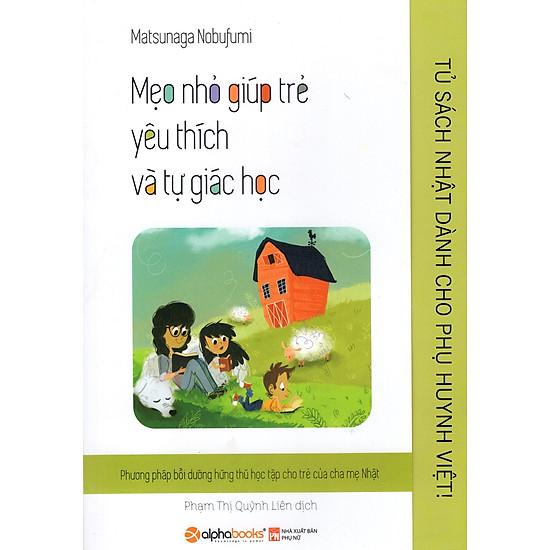 Tủ Sách Nhật Dành Cho Phụ Huynh Việt – Mẹo Nhỏ Giúp Trẻ Yêu Thích Và Tự Giác Học
