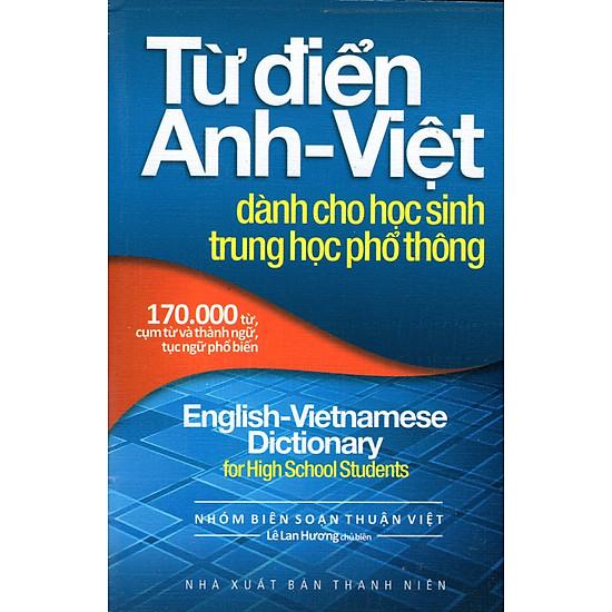 Từ Điển Anh – Việt Dành Cho Học Sinh Trung Học Phổ Thông