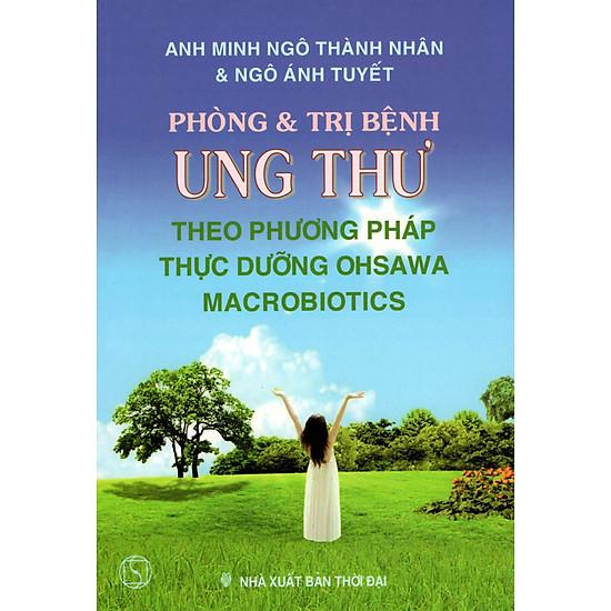 Phòng & Trị Bệnh Ung Thư Theo Phương Pháp Thực Dưỡng Ohsawa Macrobiotics (Tái Bản)