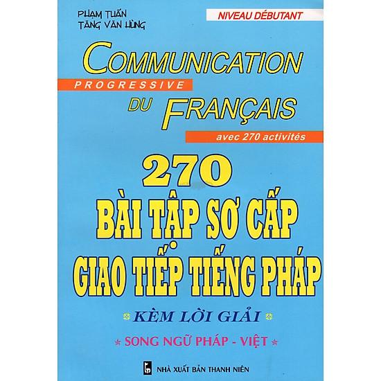 [Download sách] 270 Bài Tập Sơ Cấp Giao Tiếp Tiếng Pháp Kèm Lời Giải (Song Ngữ Pháp - Việt)