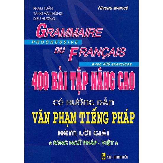 [Download Sách] 400 Bài Tập Nâng Cao Có Hướng Dẫn Văn Phạm Tiếng Pháp Kèm Lời Giải (Song Ngữ Pháp-Việt)