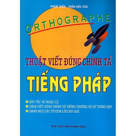 Thuật Viết Đúng Chính Tả Tiếng Pháp - Orthographe