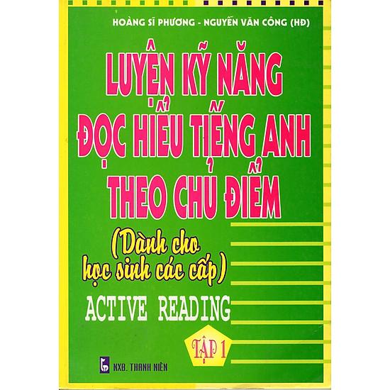 Luyện Kỹ Năng Đọc Hiểu Tiếng Anh Theo Chủ Điểm (Tập 1)