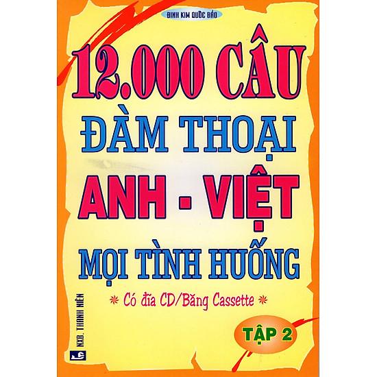 12000 Câu Đàm Thoại Anh – Việt Mọi Tình Huống (Tập 2)