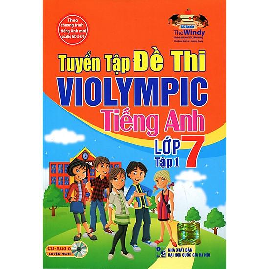 Tuyển Tập Đề Thi ViOlympic Tiếng Anh Lớp 7 (Tập 1) – Kèm CD