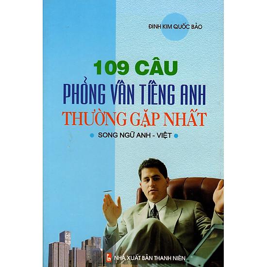 [Download Sách] 109 Câu Phỏng Vấn Tiếng Anh Thường Gặp Nhất (Song Ngữ Anh - Việt)