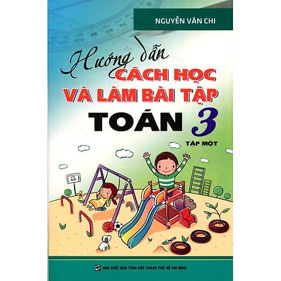 Hướng Dẫn Cách Học Và Làm Bài Tập Toán Lớp 3 – Tập 1 (Tái Bản 2016)