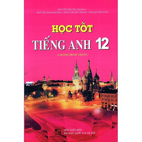 Học Tốt Tiếng Anh Lớp 12 (Chương Trình Chuẩn)