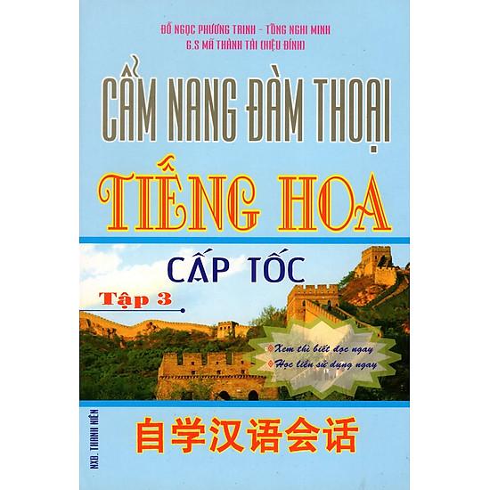 Cẩm Nang Đàm Thoại Tiếng Hoa Cấp Tốc (Tập 3)