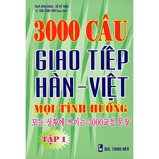 3000 Câu Giao Tiếp Hàn – Việt Mọi Tình Huống (Tập 1)