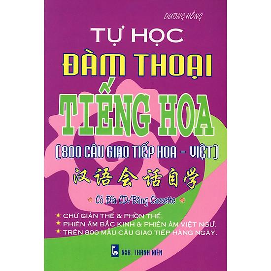 Tự Học Đàm Thoại Tiếng Hoa (800 Câu Giao Tiếp Hoa – Việt)