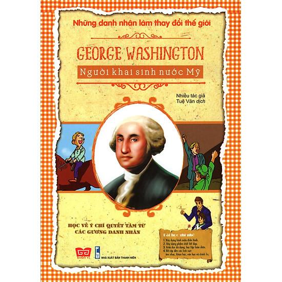 Những Danh Nhân Làm Thay Đổi Thế Giới – George Washington Người Khai Sinh Nước Mỹ