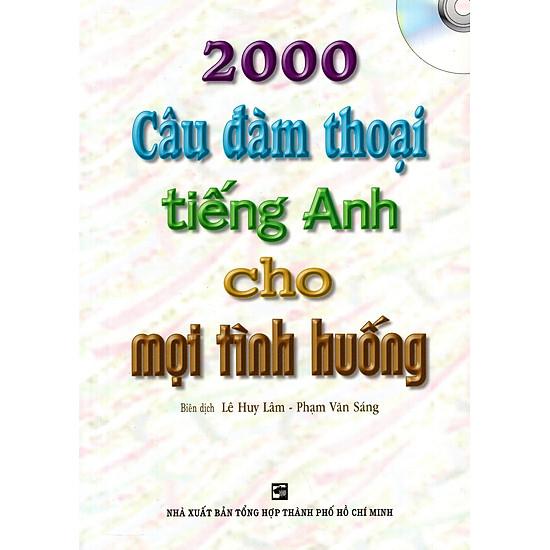 2000 Câu Đàm Thoại Tiếng Anh Cho Mọi Tình Huống – Kèm CD