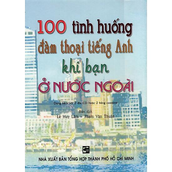 100 Tình Huống Đàm Thoại Tiếng Anh Khi Bạn Ở Nước Ngoài