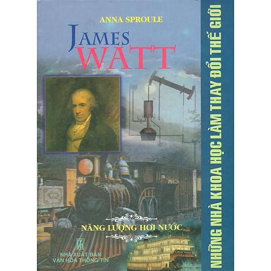 Những Nhà Khoa Học Làm Thay Đổi Thế Giới - James Watt - Năng Lượng Hơi Nước