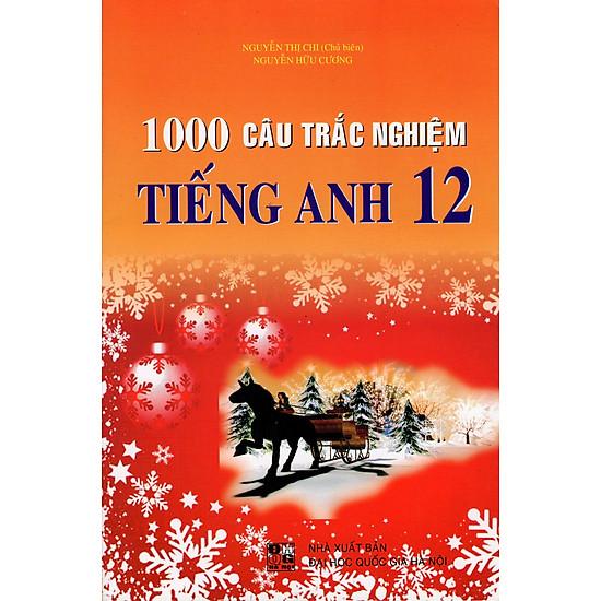 1000 Câu Trắc Nghiệm Tiếng Anh Lớp 12