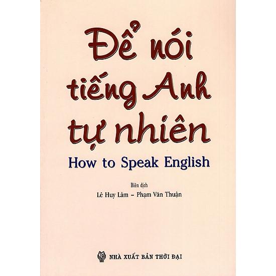 [Download sách] Để Nói Tiếng Anh Tự Nhiên (How To Speak English)