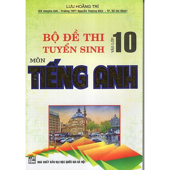 Bộ Đề Thi Tuyển Sinh Vào Lớp 10 Môn Tiếng Anh