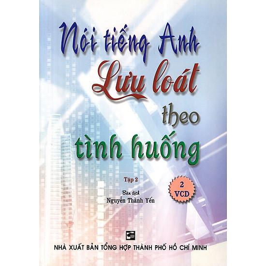 Nói Tiếng Anh Lưu Loát Theo Tình Huống (Tập 2) – Kèm 2 CD