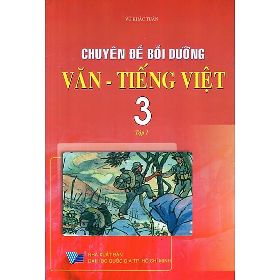 Chuyên Đề Bồi Dưỡng Văn - Tiếng Việt Lớp 3 (Tập 1)