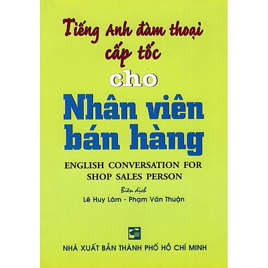 Tiếng Anh Đàm Thoại Cấp Tốc Cho Nhân Viên Bán Hàng